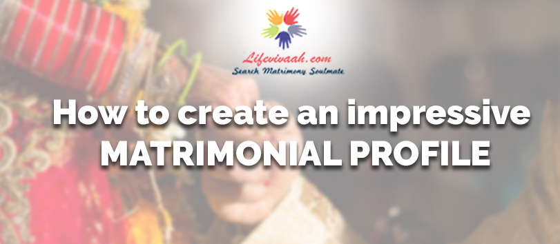 How To Create An Impressive Matrimonial Profile?
